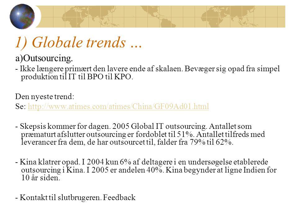 1) Globale trends … a)Outsourcing. - Ikke længere primært den lavere ende af skalaen.