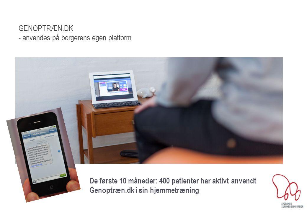 GENOPTRÆN.DK - anvendes på borgerens egen platform De første 10 måneder: 400 patienter har aktivt anvendt Genoptræn.dk i sin hjemmetræning