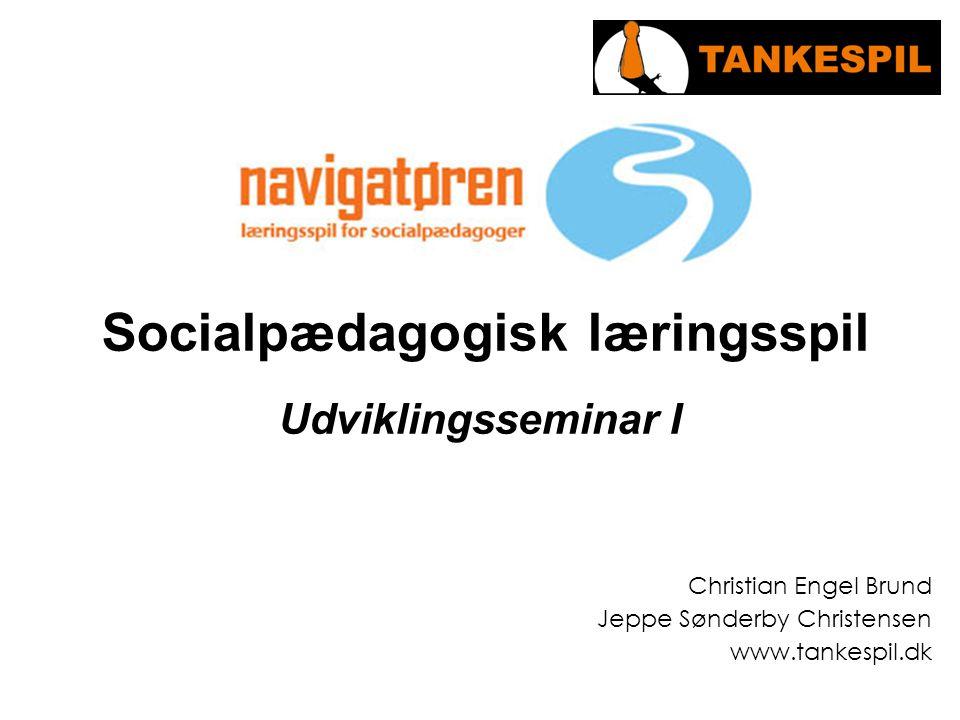 Socialpædagogisk læringsspil Udviklingsseminar I Christian Engel Brund Jeppe Sønderby Christensen www.tankespil.dk