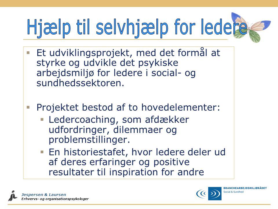 Jespersen & Laursen Erhvervs- og organisationspsykologer  Et udviklingsprojekt, med det formål at styrke og udvikle det psykiske arbejdsmiljø for ledere i social- og sundhedssektoren.