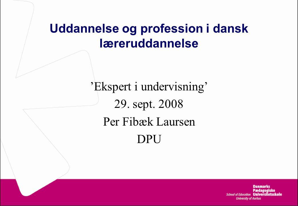 Uddannelse og profession i dansk læreruddannelse 'Ekspert i undervisning' 29.