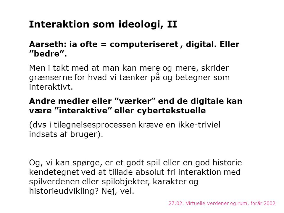 27.02. Virtuelle verdener og rum, forår 2002 Aarseth: ia ofte = computeriseret, digital.