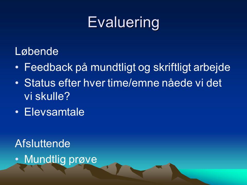 Evaluering Løbende •Feedback på mundtligt og skriftligt arbejde •Status efter hver time/emne nåede vi det vi skulle.