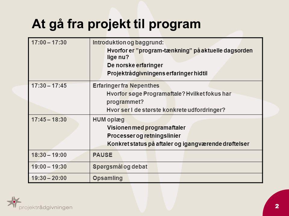 2 At gå fra projekt til program 17:00 – 17:30Introduktion og baggrund: Hvorfor er program-tænkning på aktuelle dagsorden lige nu.