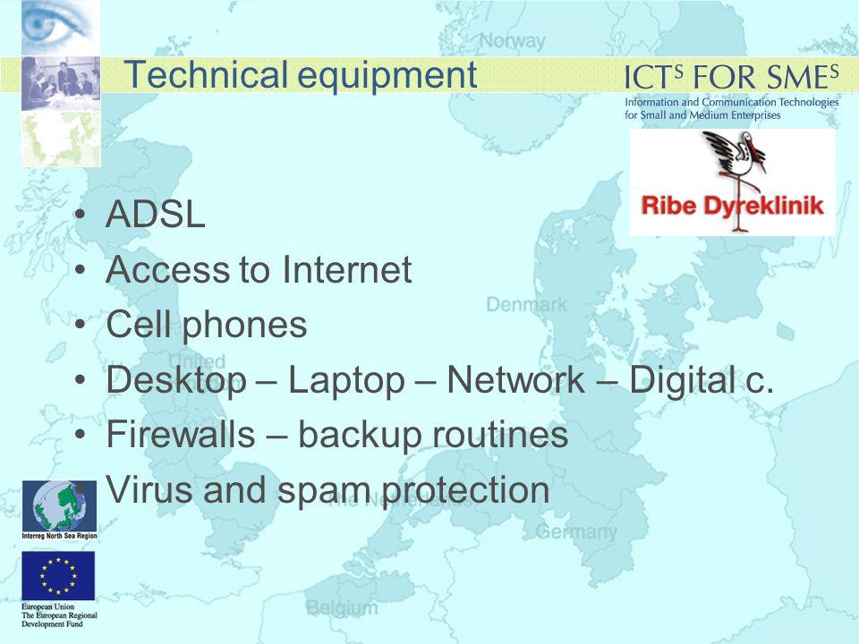 Technical equipment •ADSL •Access to Internet •Cell phones •Desktop – Laptop – Network – Digital c.