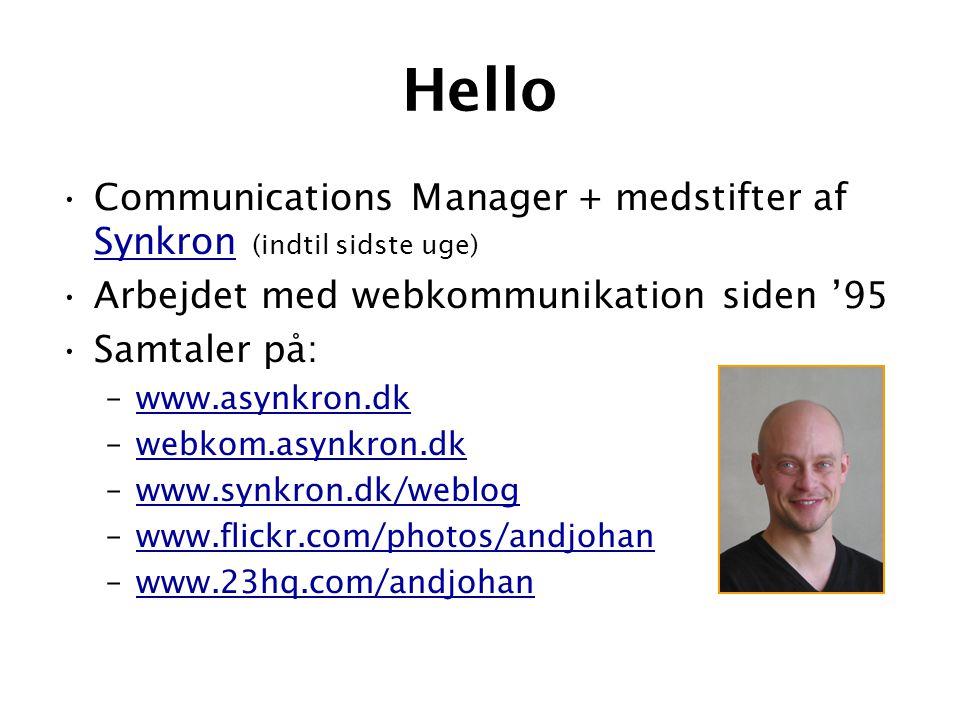 Hello •Communications Manager + medstifter af Synkron (indtil sidste uge) Synkron •Arbejdet med webkommunikation siden '95 •Samtaler på: –www.asynkron.dkwww.asynkron.dk –webkom.asynkron.dkwebkom.asynkron.dk –www.synkron.dk/weblogwww.synkron.dk/weblog –www.flickr.com/photos/andjohanwww.flickr.com/photos/andjohan –www.23hq.com/andjohanwww.23hq.com/andjohan