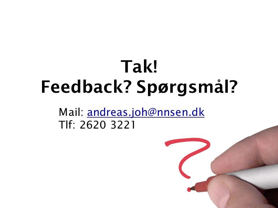 Tak! Feedback Spørgsmål Mail: andreas.joh@nnsen.dkandreas.joh@nnsen.dk Tlf: 2620 3221