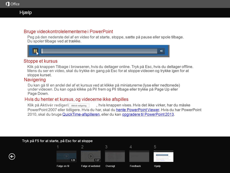 Tryk på F5 for at starte, på Esc for at stoppe Hjælp OversigtFeedback Hjælp 51234 Følge en filFølge et websted 1:291:27