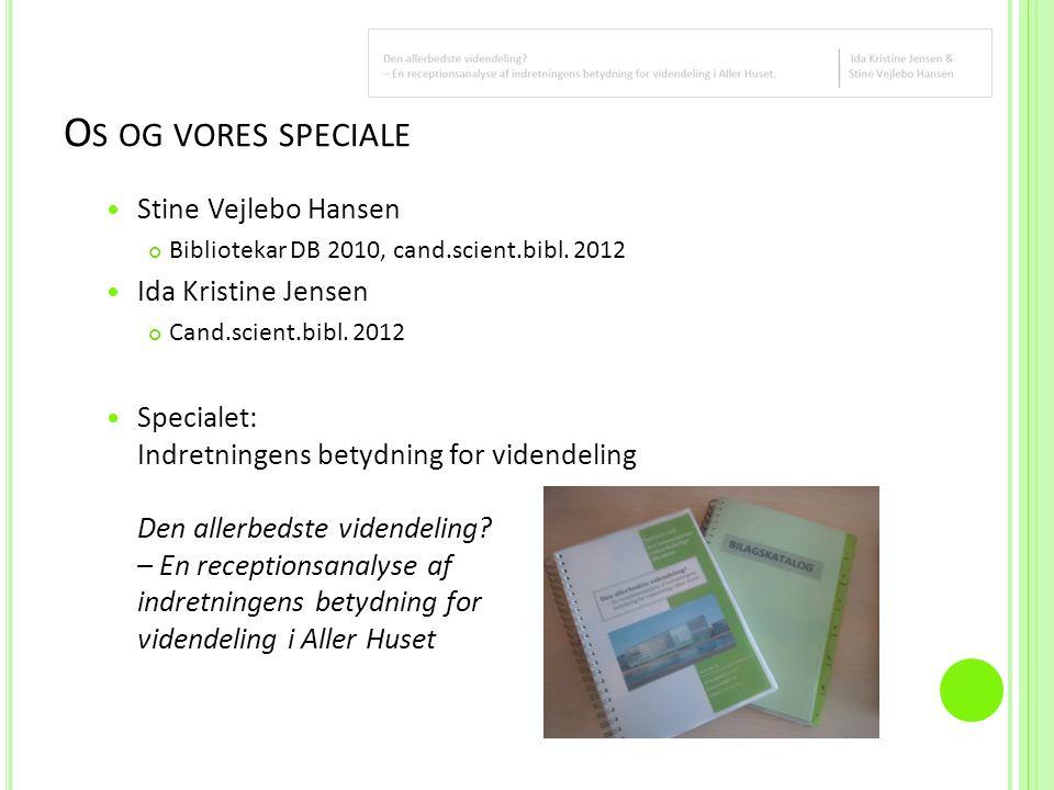 O S OG VORES SPECIALE  Stine Vejlebo Hansen Bibliotekar DB 2010, cand.scient.bibl.