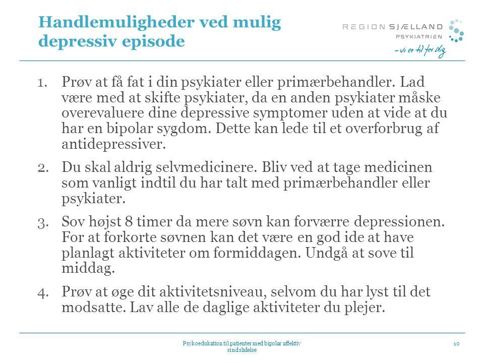 Handlemuligheder ved mulig depressiv episode 1.Prøv at få fat i din psykiater eller primærbehandler.