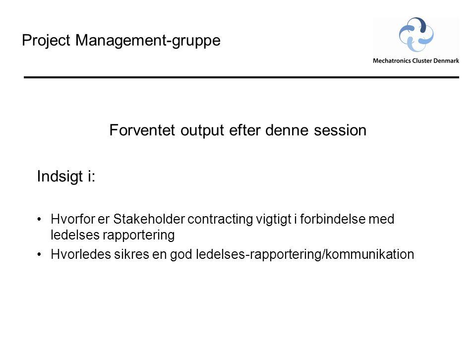 Project Management-gruppe Forventet output efter denne session Indsigt i: •Hvorfor er Stakeholder contracting vigtigt i forbindelse med ledelses rapportering •Hvorledes sikres en god ledelses-rapportering/kommunikation