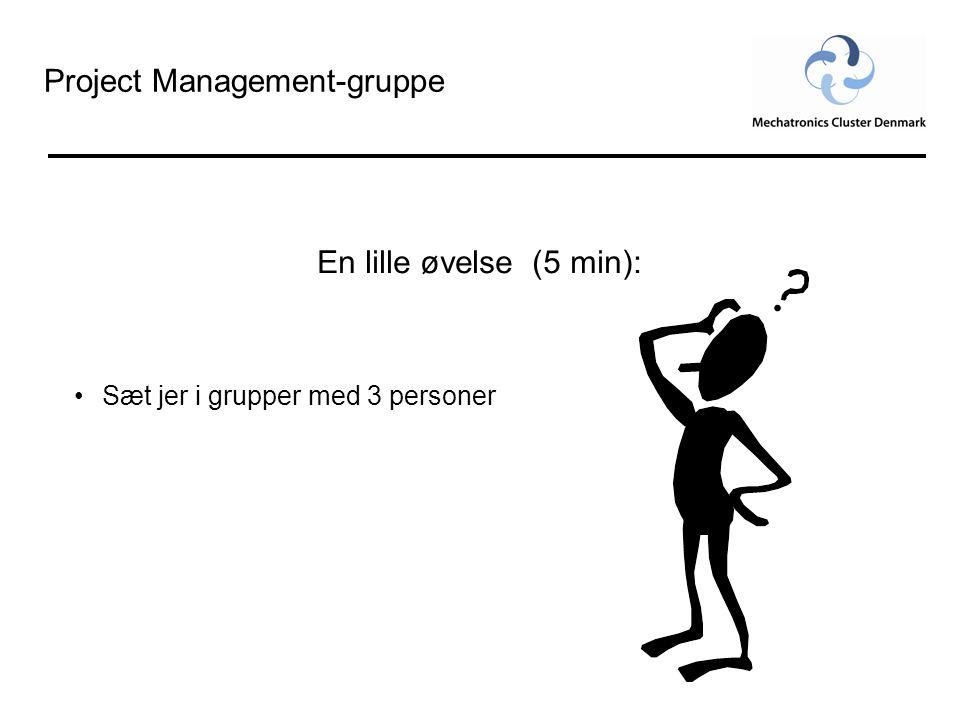 Project Management-gruppe En lille øvelse (5 min): •Sæt jer i grupper med 3 personer