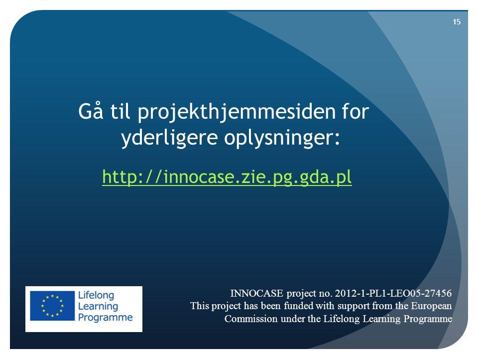 Gå til projekthjemmesiden for yderligere oplysninger: http://innocase.zie.pg.gda.pl INNOCASE project no.