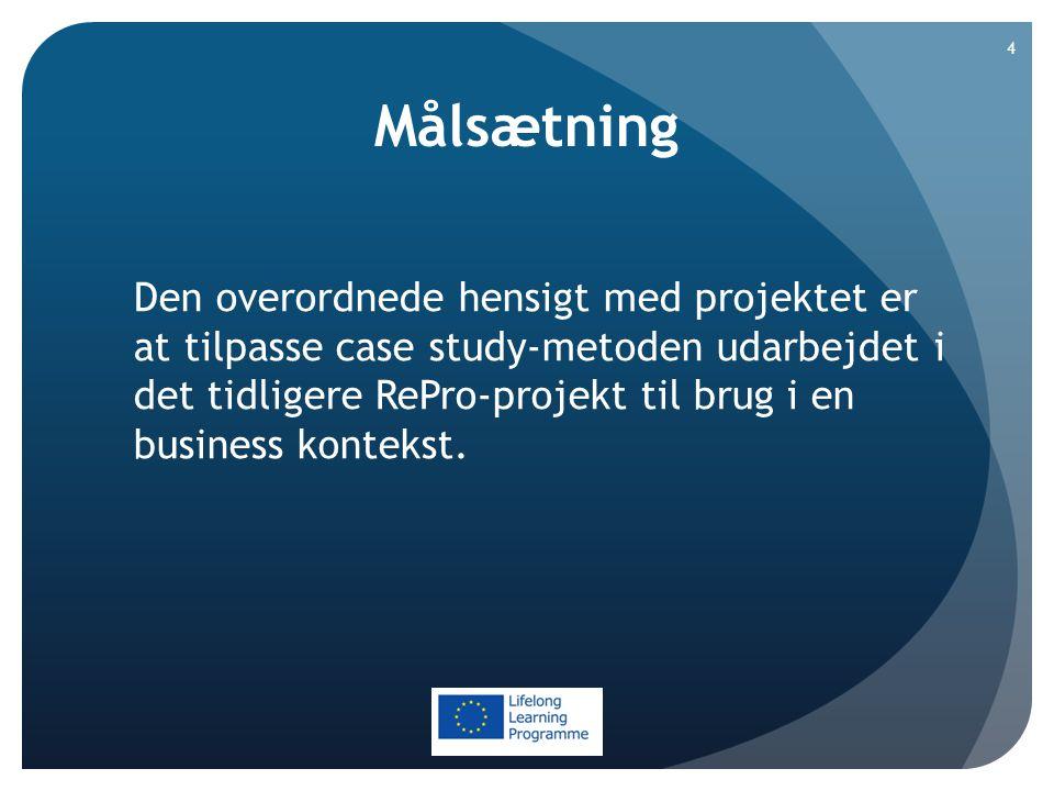 Målsætning Den overordnede hensigt med projektet er at tilpasse case study-metoden udarbejdet i det tidligere RePro-projekt til brug i en business kontekst.