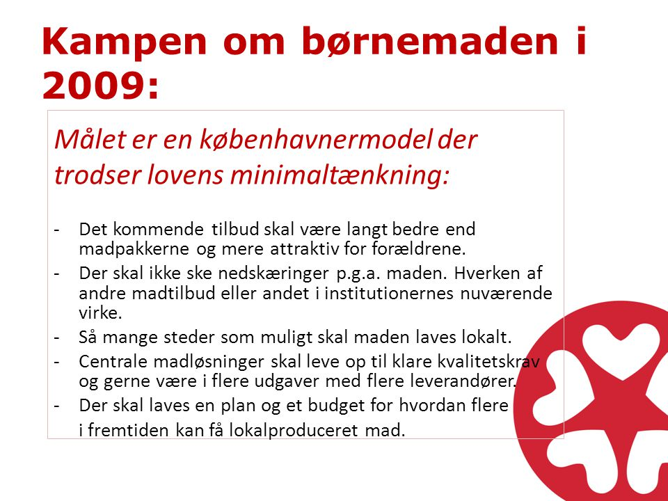 Kampen om børnemaden i 2009: Målet er en københavnermodel der trodser lovens minimaltænkning: -Det kommende tilbud skal være langt bedre end madpakkerne og mere attraktiv for forældrene.