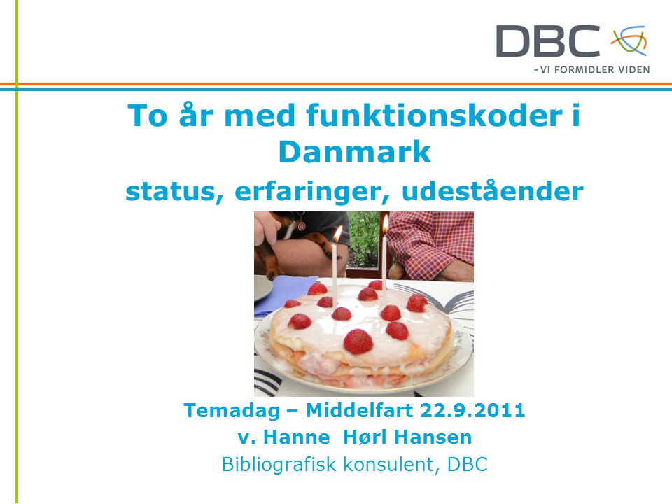 To år med funktionskoder i Danmark status, erfaringer, udeståender Temadag – Middelfart 22.9.2011 v.