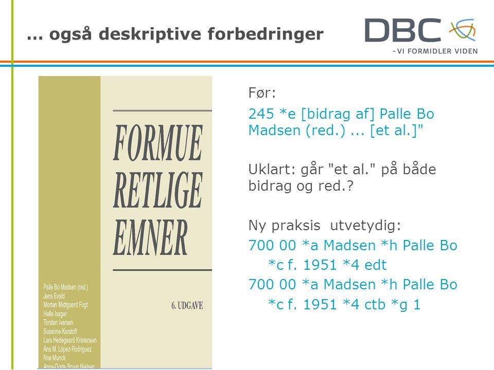 … også deskriptive forbedringer Før: 245 *e [bidrag af] Palle Bo Madsen (red.)...