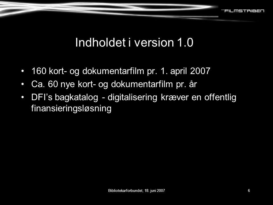 Bibliotekarforbundet, 18. juni 20076 Indholdet i version 1.0 •160 kort- og dokumentarfilm pr.