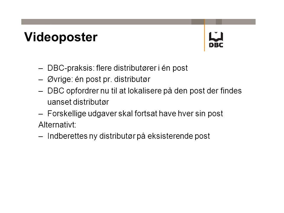 Videoposter –DBC-praksis: flere distributører i én post –Øvrige: én post pr.