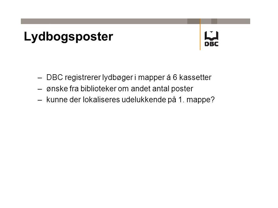 Lydbogsposter –DBC registrerer lydbøger i mapper á 6 kassetter –ønske fra biblioteker om andet antal poster –kunne der lokaliseres udelukkende på 1.