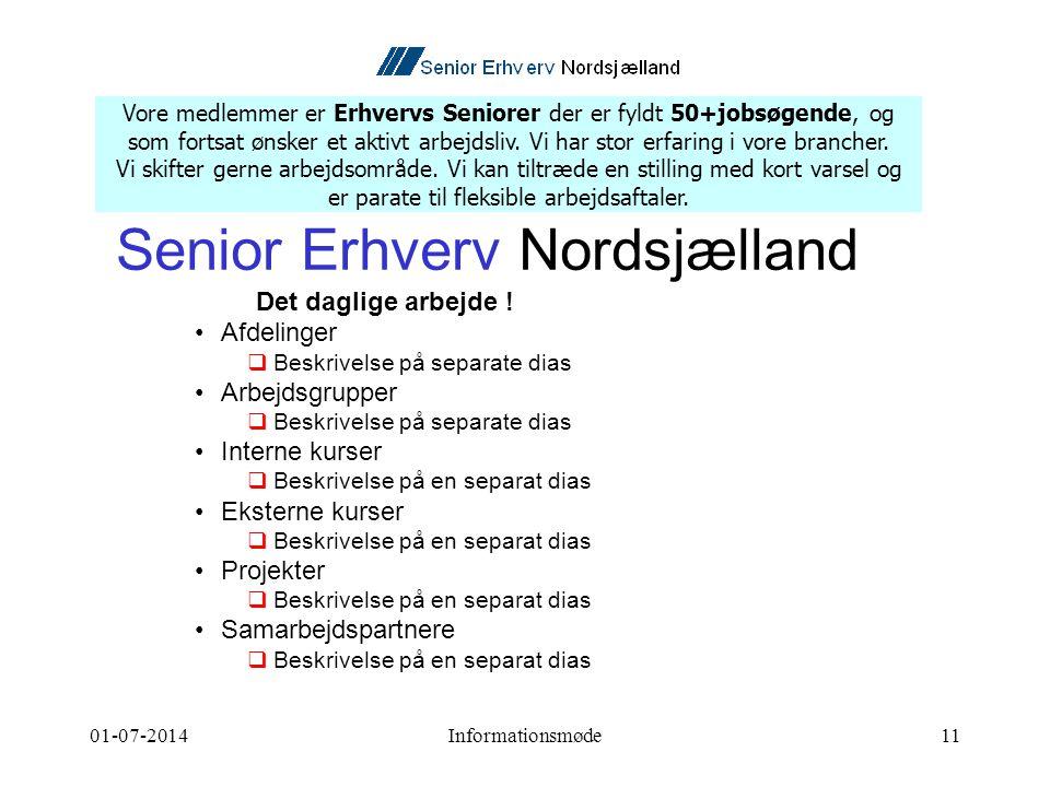 01-07-2014Informationsmøde11 Senior Erhverv Nordsjælland Det daglige arbejde .