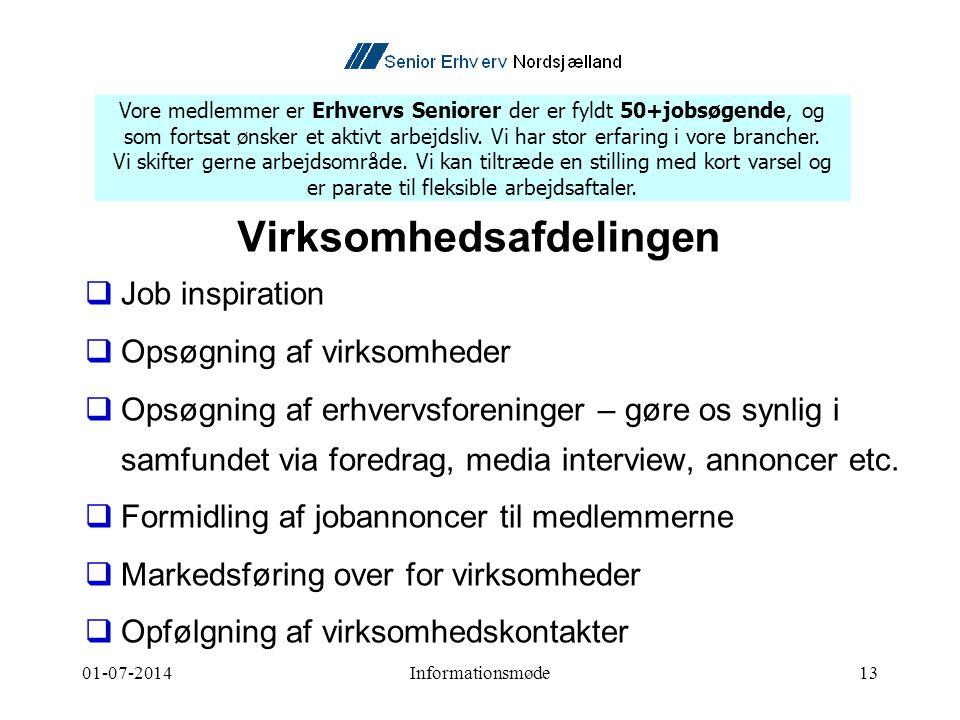 01-07-2014Informationsmøde13 Virksomhedsafdelingen  Job inspiration  Opsøgning af virksomheder  Opsøgning af erhvervsforeninger – gøre os synlig i samfundet via foredrag, media interview, annoncer etc.