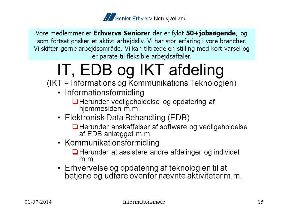 01-07-2014Informationsmøde15 IT, EDB og IKT afdeling (IKT = Informations og Kommunikations Teknologien) •Informationsformidling  Herunder vedligeholdelse og opdatering af hjemmesiden m.m.