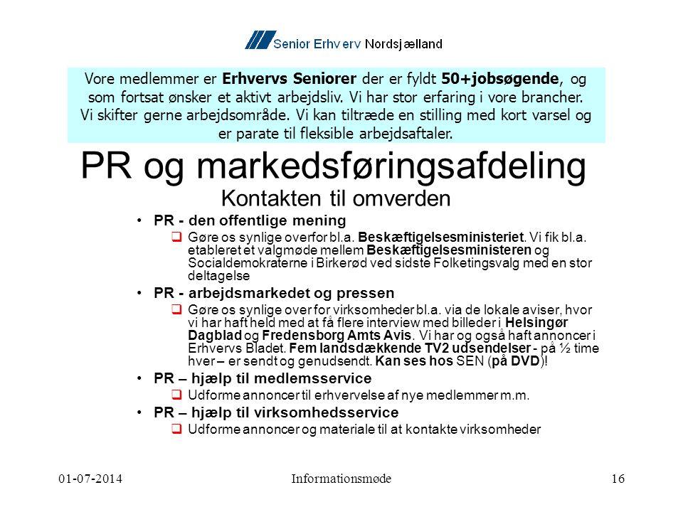 01-07-2014Informationsmøde16 PR og markedsføringsafdeling Kontakten til omverden •PR - den offentlige mening  Gøre os synlige overfor bl.a.