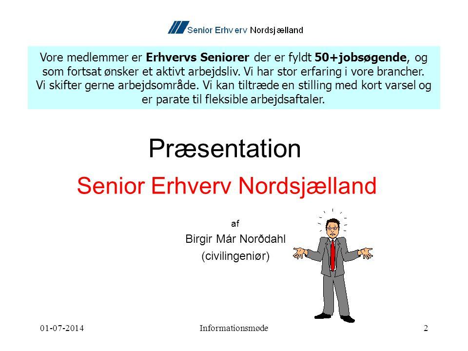 01-07-2014Informationsmøde2 Præsentation Senior Erhverv Nordsjælland af Birgir Már Norðdahl (civilingeniør) Vore medlemmer er Erhvervs Seniorer der er fyldt 50+jobsøgende, og som fortsat ønsker et aktivt arbejdsliv.