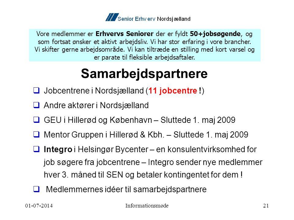 01-07-2014Informationsmøde21 Samarbejdspartnere  Jobcentrene i Nordsjælland (11 jobcentre !)  Andre aktører i Nordsjælland  GEU i Hillerød og København – Sluttede 1.