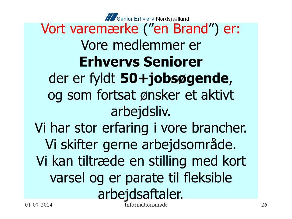 01-07-2014Informationsmøde26 Vort varemærke ( en Brand ) er: Vore medlemmer er Erhvervs Seniorer der er fyldt 50+jobsøgende, og som fortsat ønsker et aktivt arbejdsliv.