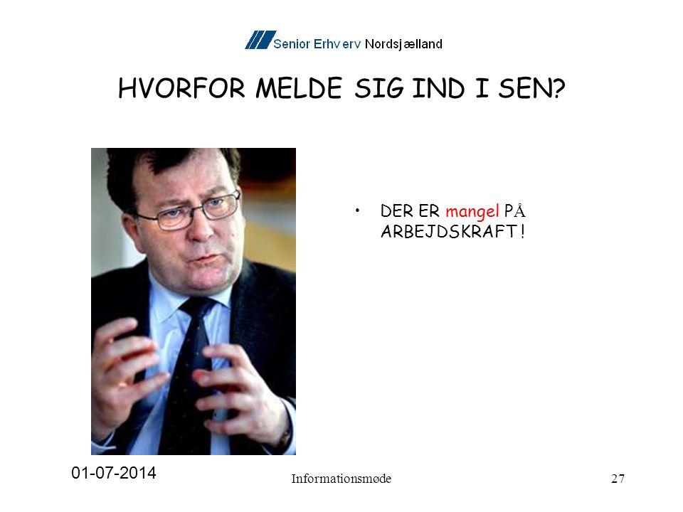 HVORFOR MELDE SIG IND I SEN •DER ER mangel P Å ARBEJDSKRAFT ! 01-07-2014 Informationsmøde27