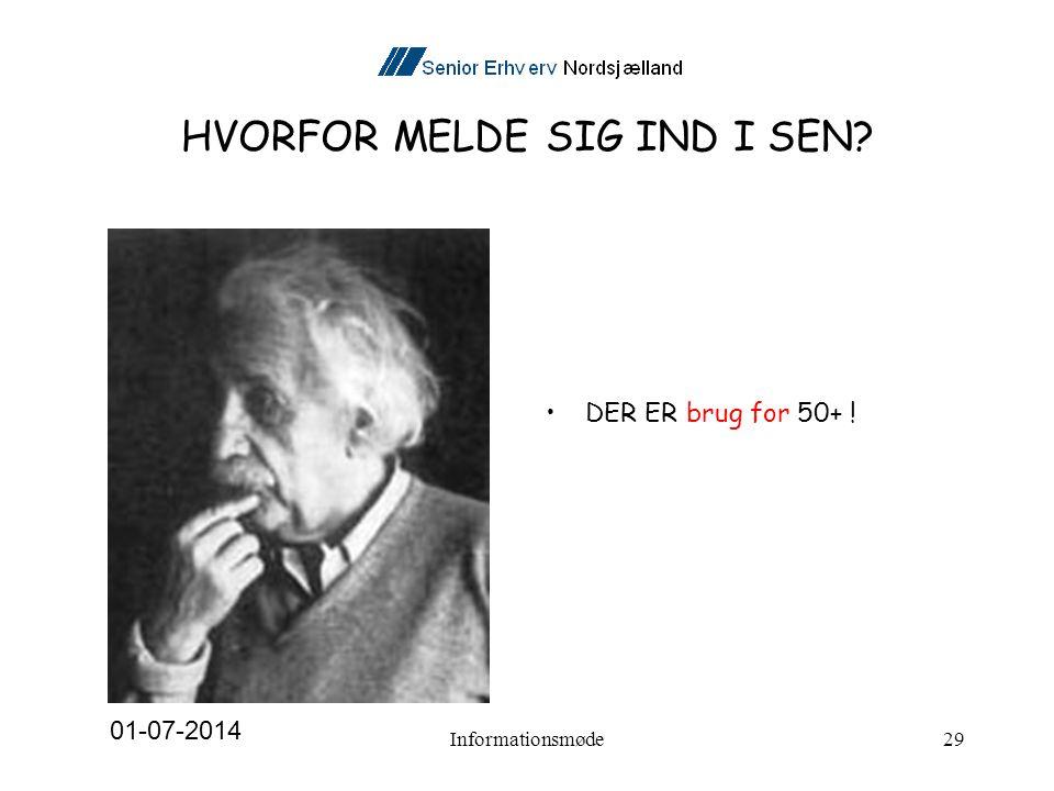HVORFOR MELDE SIG IND I SEN •DER ER brug for 50+ ! 01-07-2014 Informationsmøde29