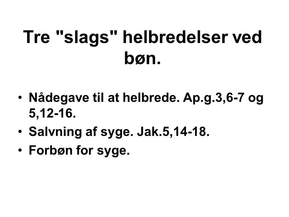 Salvning af syge.Jak.5,14-18. •Fordrer ikke nådegave til at helbrede.