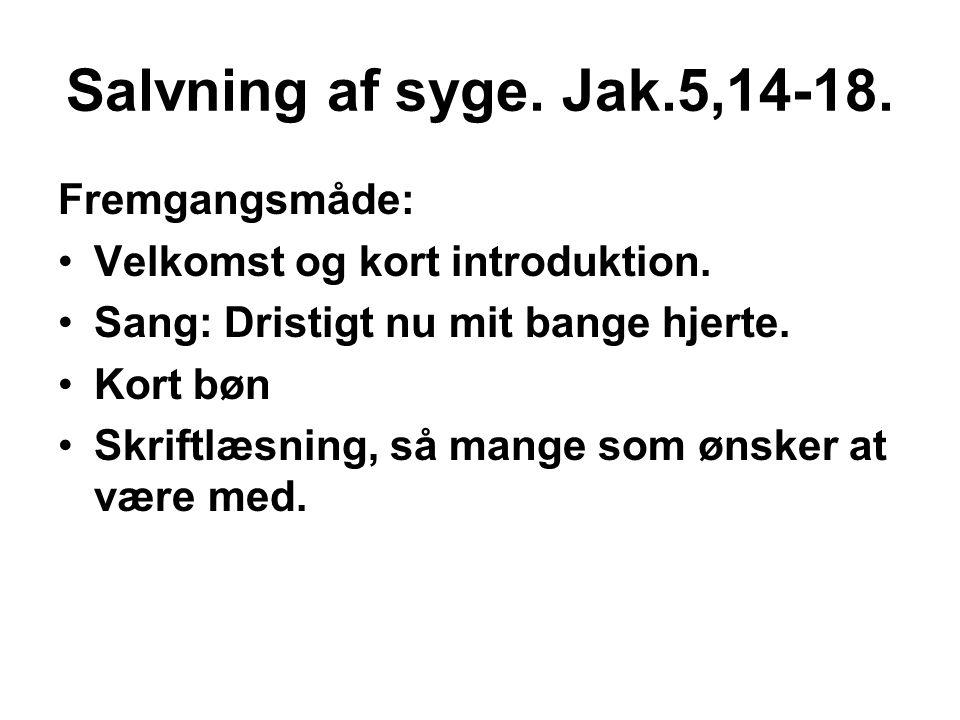 Salvning af syge.Jak.5,14-18. Fremgangsmåde: •Salvning med olie.