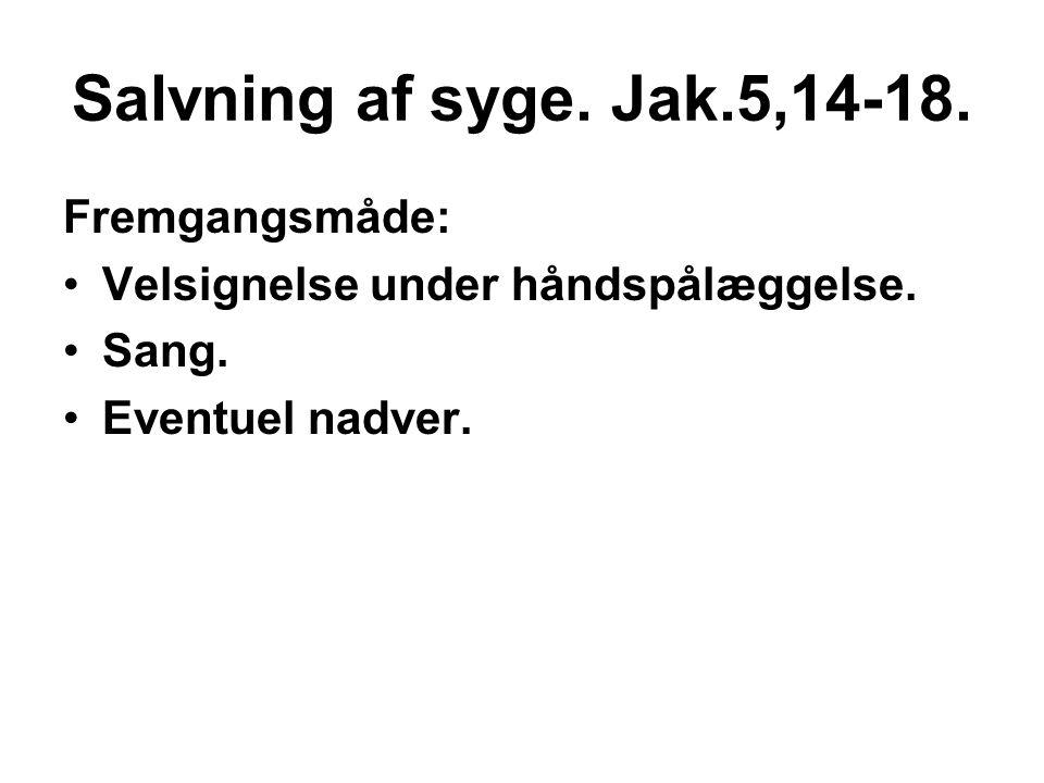 Salvning af syge. Jak.5,14-18. Fremgangsmåde: •Velsignelse under håndspålæggelse. •Sang. •Eventuel nadver.