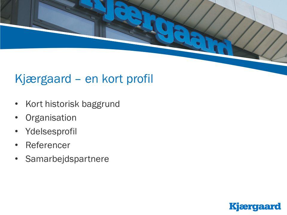 Kjærgaard – en kort profil • Kort historisk baggrund • Organisation • Ydelsesprofil • Referencer • Samarbejdspartnere