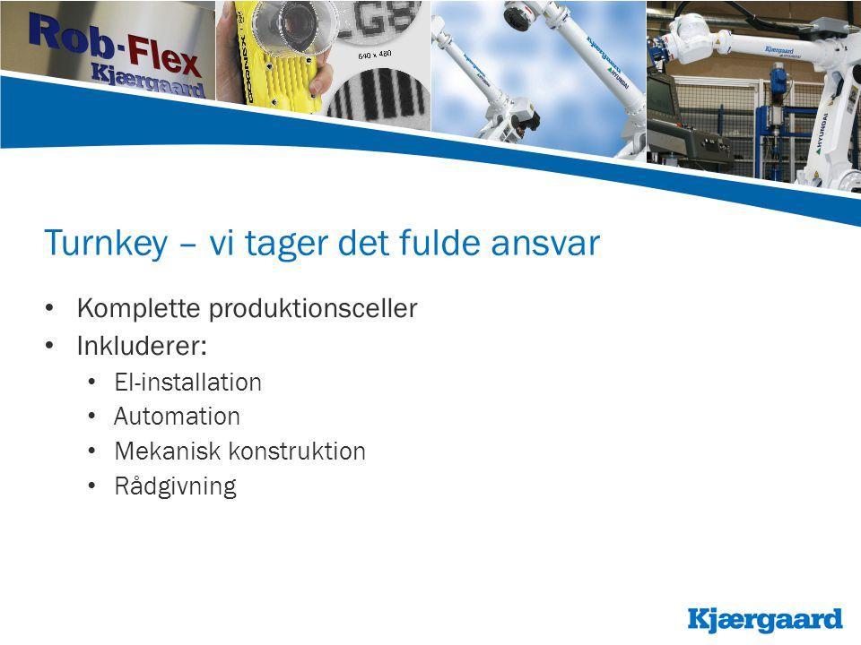 Turnkey – vi tager det fulde ansvar • Komplette produktionsceller • Inkluderer: • El-installation • Automation • Mekanisk konstruktion • Rådgivning