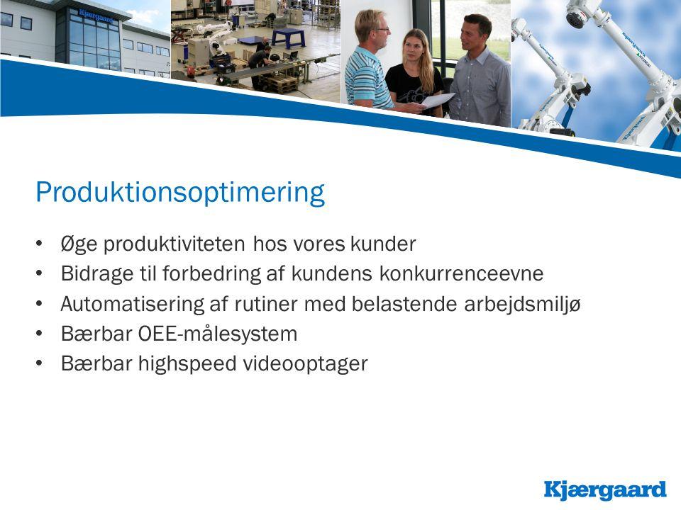 Produktionsoptimering • Øge produktiviteten hos vores kunder • Bidrage til forbedring af kundens konkurrenceevne • Automatisering af rutiner med belastende arbejdsmiljø • Bærbar OEE-målesystem • Bærbar highspeed videooptager