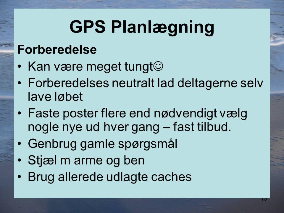 13 GPS Planlægning Forberedelse •Kan være meget tungt  •Forberedelses neutralt lad deltagerne selv lave løbet •Faste poster flere end nødvendigt vælg nogle nye ud hver gang – fast tilbud.