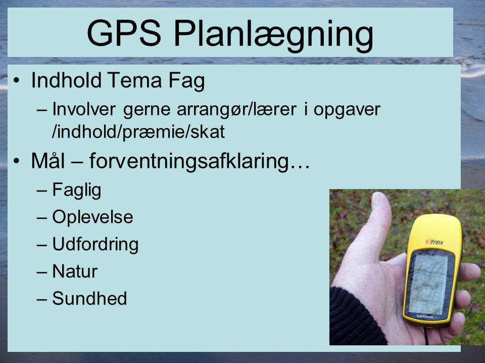 7 GPS Planlægning •Indhold Tema Fag –Involver gerne arrangør/lærer i opgaver /indhold/præmie/skat •Mål – forventningsafklaring… –Faglig –Oplevelse –Udfordring –Natur –Sundhed