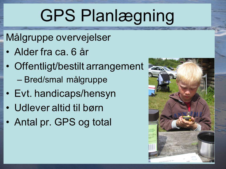 8 GPS Planlægning Målgruppe overvejelser •Alder fra ca.