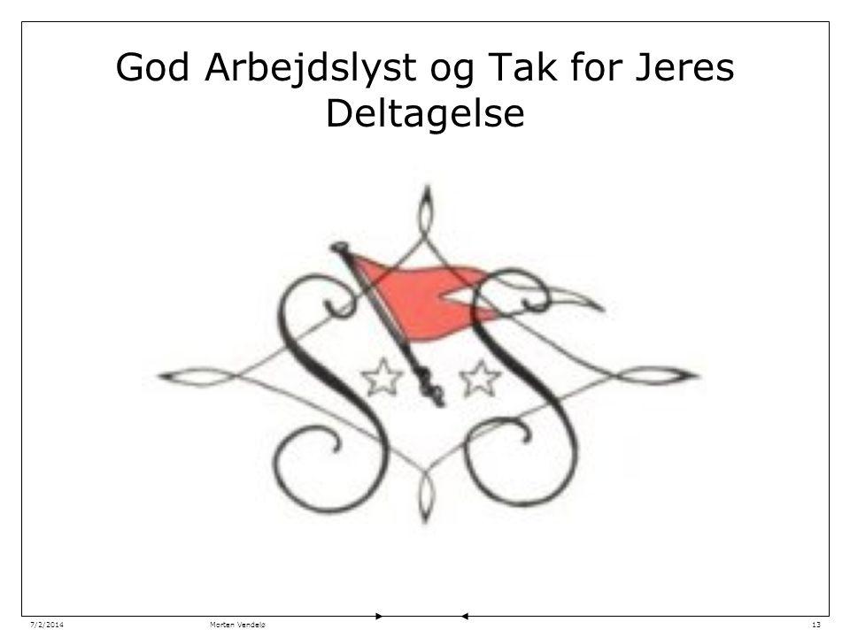 Morten Vendelø7/2/201413 God Arbejdslyst og Tak for Jeres Deltagelse