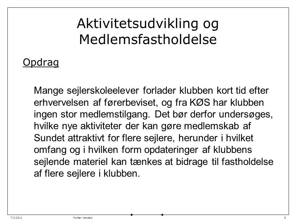 Morten Vendelø7/2/20146 Aktivitetsudvikling og Medlemsfastholdelse Opdrag Mange sejlerskoleelever forlader klubben kort tid efter erhvervelsen af førerbeviset, og fra KØS har klubben ingen stor medlemstilgang.