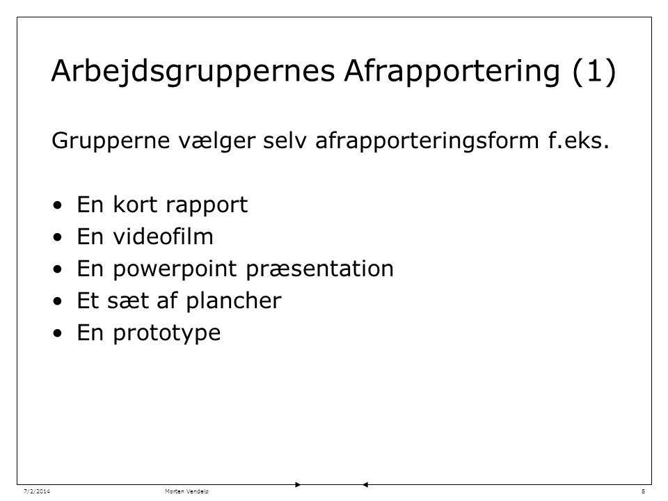 Morten Vendelø7/2/20148 Arbejdsgruppernes Afrapportering (1) Grupperne vælger selv afrapporteringsform f.eks.