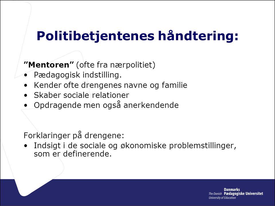Politibetjentenes håndtering: Mentoren (ofte fra nærpolitiet) •Pædagogisk indstilling.
