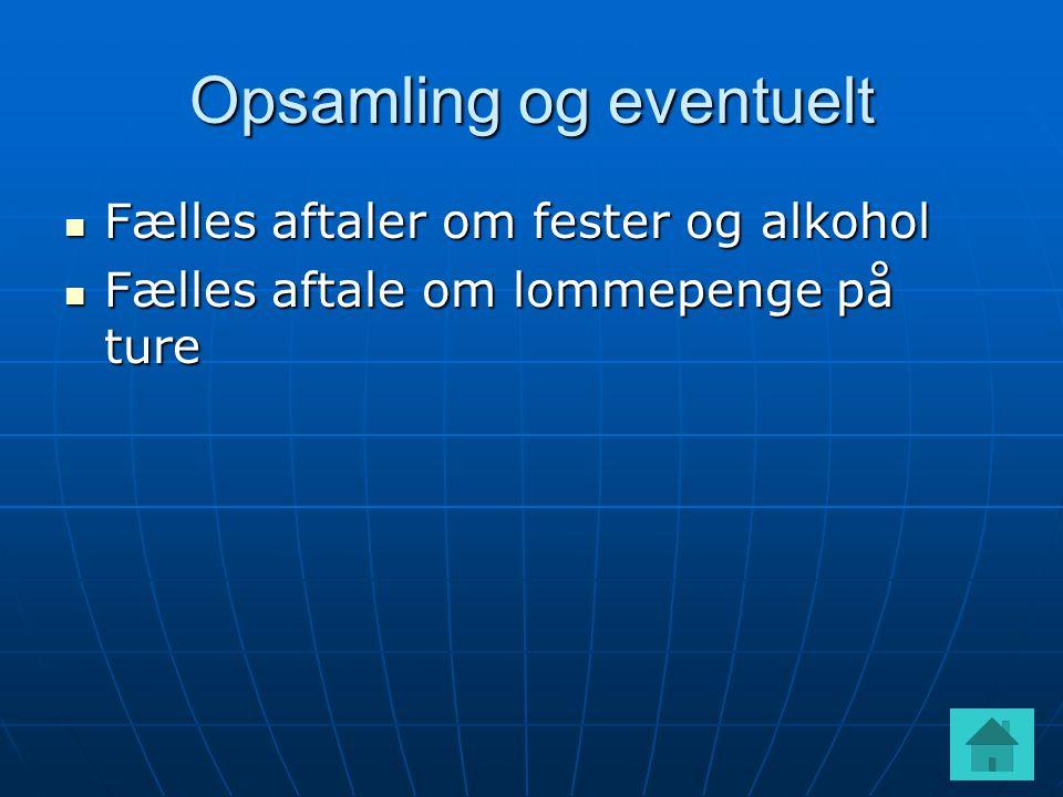 Opsamling og eventuelt  Fælles aftaler om fester og alkohol  Fælles aftale om lommepenge på ture
