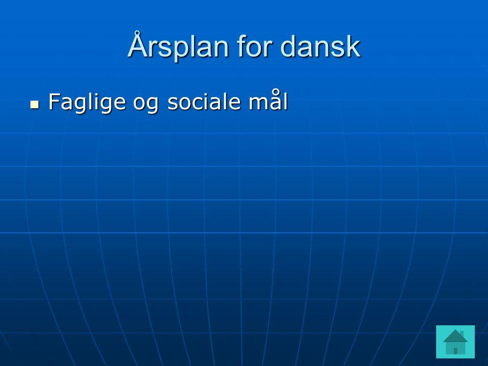 Årsplan for dansk  Faglige og sociale mål