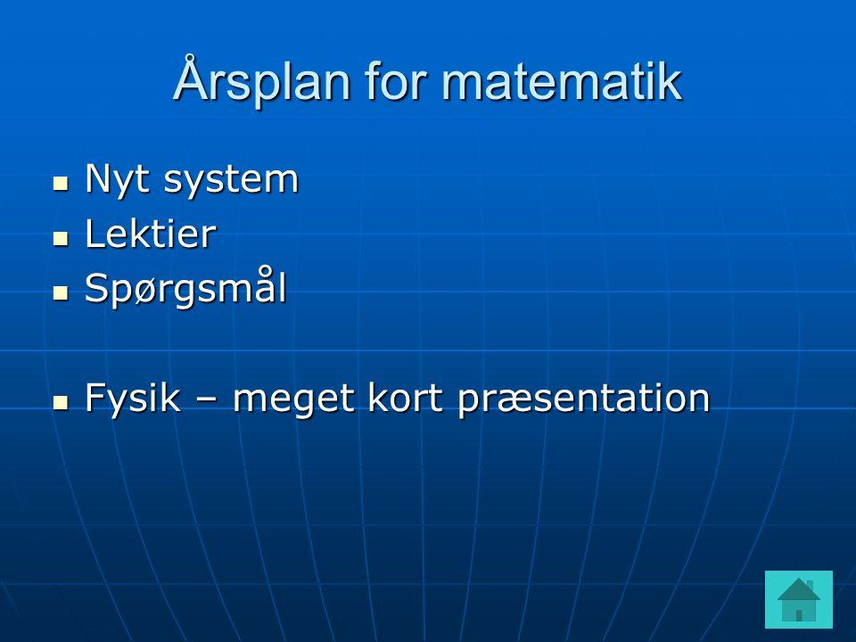 Årsplan for matematik  Nyt system  Lektier  Spørgsmål  Fysik – meget kort præsentation