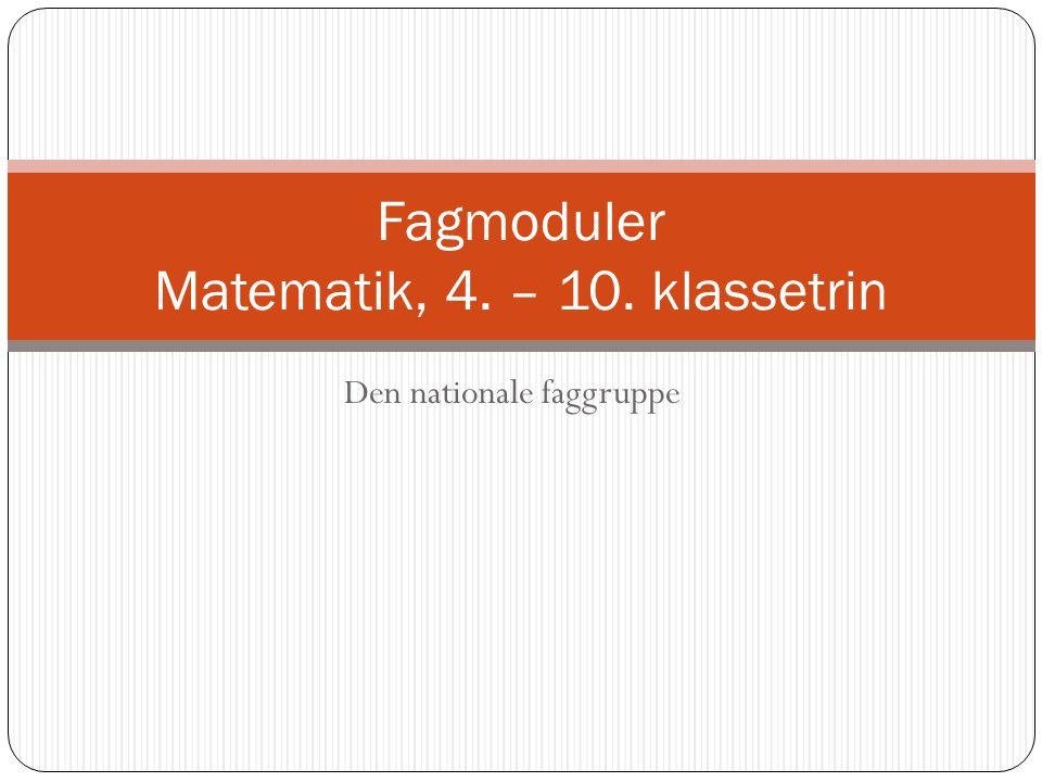 Den nationale faggruppe Fagmoduler Matematik, 4. – 10. klassetrin